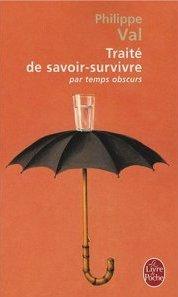 Traité de savoir-survivre - Philippe Val