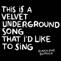 This Is a Velvet Underground Song That I'd Like to Sing - Rodolphe Burger