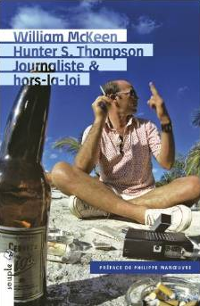 Hunter S. Thompson, journaliste & hors-la-loi - William McKeen