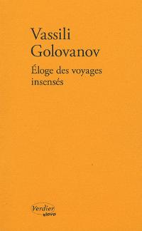 Éloge des voyages insensés - Vassili Golovanov