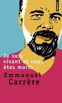 Je suis vivant et vous êtes tous morts - Emmanuel Carrère