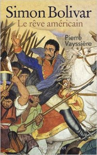 Simon Bolivar : le rêve américain - Pierre Vayssière