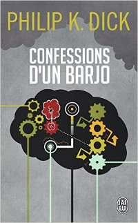 Confessions d'un barjo - Philip K. Dick