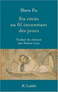 Six récits au fil inconstant des jours - Shen Fu