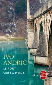 Le pont sur la Drina - Ivo Andrić