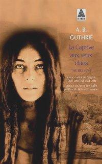 La captive aux yeux clairs - A. B. Guthrie