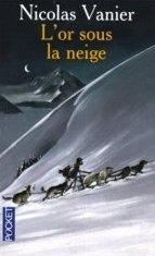L'or sous la neige - Nicolas Vanier
