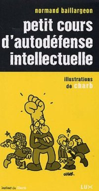 Petit cours d'autodéfense intellectuelle - Normand Baillargeon