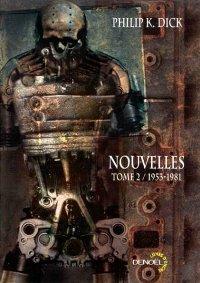 Nouvelles Tome 2 /1953-1981 - Philip K. Dick
