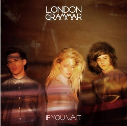 If you wait - London Grammar
