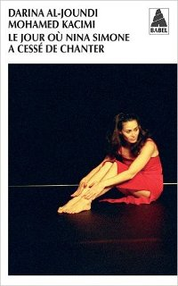 Le jour où Nina Simone a cessé de chanter - Darina Al-Joundi / Mohamed Kacimi