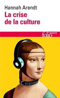 La crise de la culture - Hannah Arendt