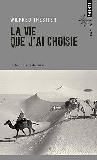 La vie que j'ai choisie - Wilfred Thesiger