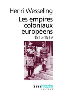 Les empires coloniaux européens 1815-1919 - Henri Wesseling