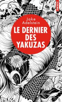 Le dernier des Yakuzas - Jake Adelstein