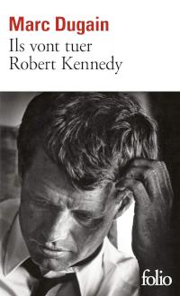 Ils vont tuer Robert Kennedy - Marc Dugain