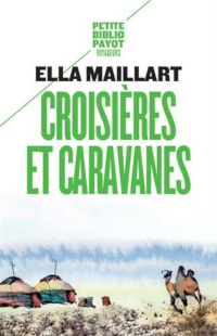 Croisières et caravanes - Ella Maillart