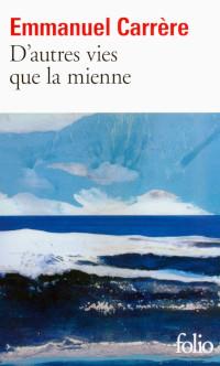 D'autres vies que la mienne - Emmanuel Carrère