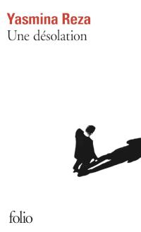 Une Désolation - Yasmina Reza
