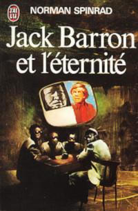Jack Baron et l'éternité - Norman Spinrad