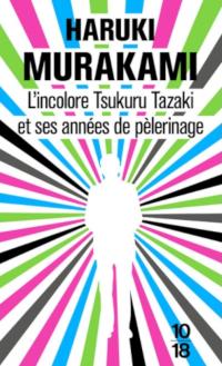 L'incolore Tsukuru Tazaki et ses années de pélerinage - Haruki Murakami